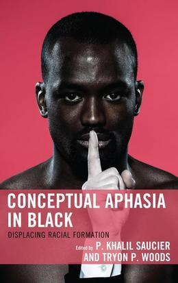 Conceptual Aphasia in Black: Displacing Racial Formation