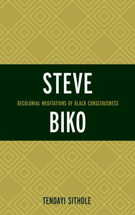 Steve Biko: Decolonial Meditations of Black Consciousness