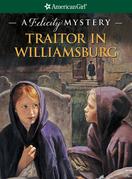 Traitor in Williamsburg: A Felicity Mystery