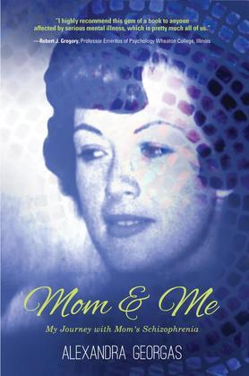 Mom & Me: My Journey with Mom's Schizophrenia