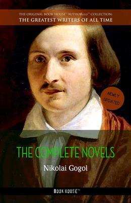 Nikolai Gogol: The Complete Novels
