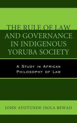 The Rule of Law and Governance in Indigenous Yoruba Society: A Study in African Philosophy of Law