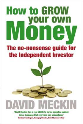 How to Grow Your Own Money: The no-nonsense guide for the Independent Investor
