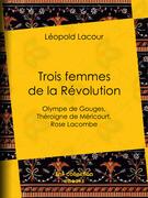 Trois Femmes de la Révolution