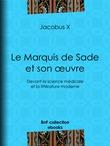 Le Marquis de Sade et son œuvre