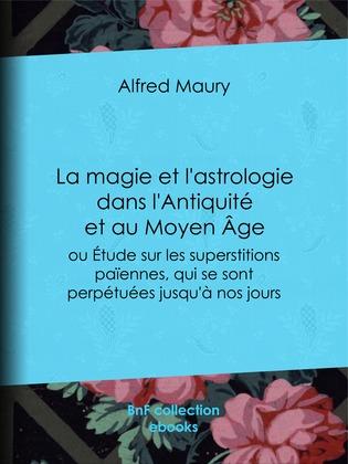 La Magie et l'Astrologie dans l'Antiquité et au Moyen Âge