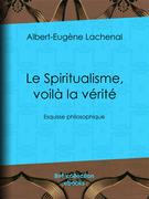 Le Spiritualisme, voilà la vérité