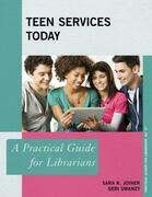Teen Services Today: A Practical Guide for Librarians