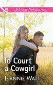 To Court A Cowgirl (Mills & Boon Superromance) (The Brodys of Lightning Creek, Book 3)