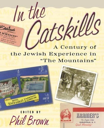 """In the Catskills: A Century of Jewish Experience in """"The Mountains"""""""