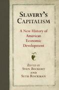Slavery's Capitalism: A New History of American Economic Development