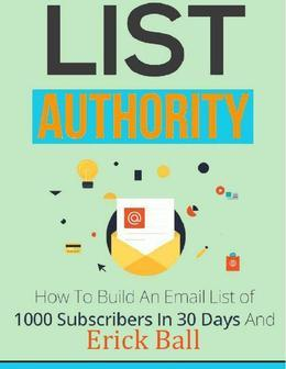 List Authority - How to Build an Email List of 1,000 Subscribers In 30 Days and Profit from Your First News Letter