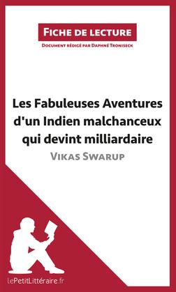 Les Fabuleuses Aventures d'un Indien malchanceux qui devint milliardaire de Vikas Swarup (Fiche de lecture)