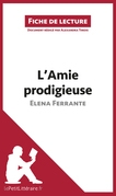 L'Amie prodigieuse d'Elena Ferrante (Fiche de lecture)