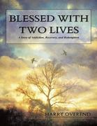 Blessed With Two Lives: A Story of Addiction, Recovery, and Redemption