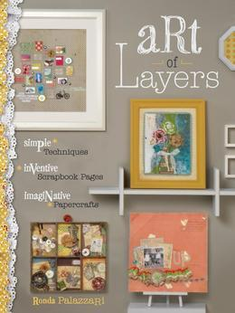 Art of Layers: Simple Techniques, Inventive Scrapbook Pages, Imaginative Papercrafts