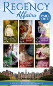 Regency Affairs Part 1: Books 1-6 Of 12 (Mills & Boon e-Book Collections)
