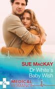 Dr White's Baby Wish (Mills & Boon Medical)