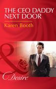The Ceo Daddy Next Door: A Single Dad Romance (Mills & Boon Desire)