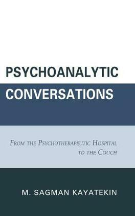 Psychoanalytic Conversations: From the Psychotherapeutic Hospital to the Couch