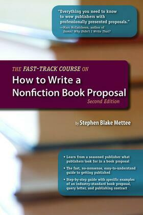The Fast-Track Course on How to Write a Nonfiction Book Proposal, 2nd Edition