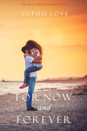 For Now and Forever (The Inn at Sunset Harbor--Book 1)