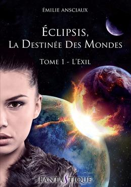 Eclipsis, la Destinée des Mondes - Tome 1 : L'Exil