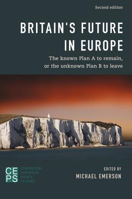 Britain's Future in Europe: The Known Plan A to Remain or the Unknown Plan B to Leave