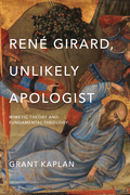 René Girard, Unlikely Apologist: Mimetic Theory and Fundamental Theology