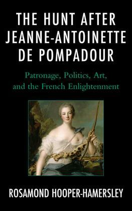The Hunt after Jeanne-Antoinette de Pompadour: Patronage, Politics, Art, and the French Enlightenment