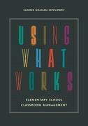 Using What Works: Elementary School Classroom Management