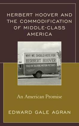 Herbert Hoover and the Commodification of Middle-Class America: An American Promise