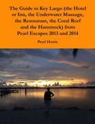 The Guide to Key Largo (the Hotel or Inn, the Underwater Massage, the Restaurant, the Coral Reef and the Hammock) from Pearl Escapes 2013 and 2014