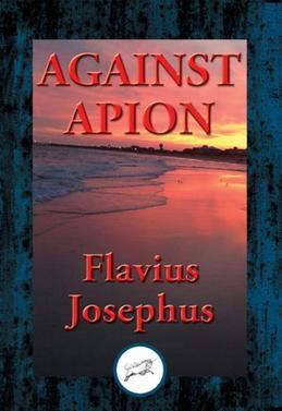 Against Apion: With Linked Table of Contents