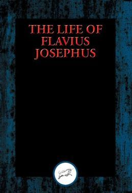 The Life of Flavius Josephus: With Linked Table of Contents
