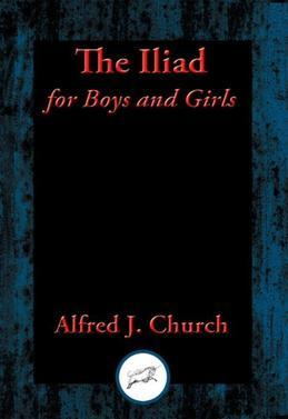 The Iliad for Boys and Girls: With Linked Table of Contents