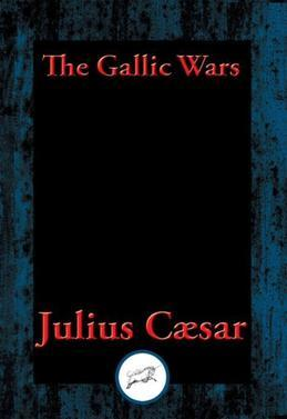 The Gallic Wars: The Commentaries of C. Julius Cæsar on his War in Gaul