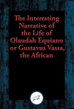 The Interesting Narrative of the Life of Olaudah Equiano, or Gustavus Vassa, the African: With Linked Table of Contents