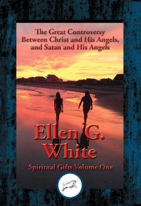 Great Controversy Between Christ and His Angels, and Satan and His Angels: Spiritual Gifts
