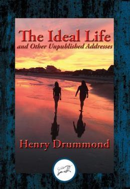 The Ideal Life and Other Unpublished Addresses: With Linked Table of Contents