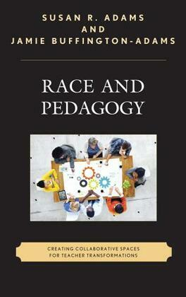 Race and Pedagogy: Creating Collaborative Spaces for Teacher Transformations