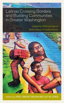 Latinas Crossing Borders and Building Communities in Greater Washington: Applying Anthropology in Multicultural Neighborhoods