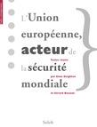 L'Union européenne acteur de la sécurité mondiale — The EC/EU: a World Security Actor?