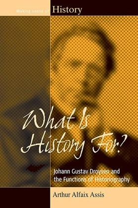 What Is History For?: Johann Gustav Droysen and the Functions of Historiography