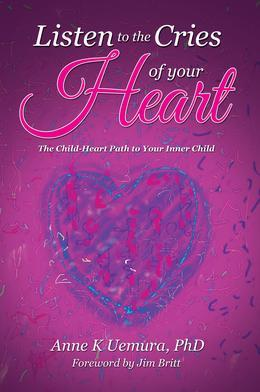 Listen to the Cries of Your Heart: The Child-Heart Path to Your Inner Child