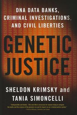 Genetic Justice: DNA Data Banks, Criminal Investigations, and Civil Liberties