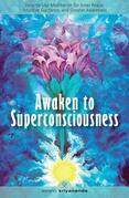Awaken to Superconsciousness