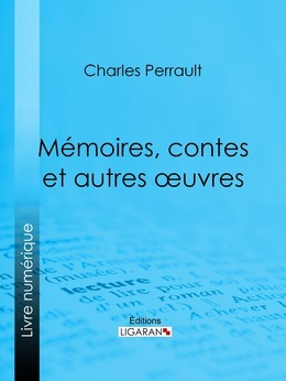 Mémoires, contes et autres oeuvres de Charles Perrault