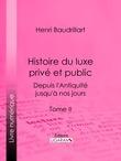 Histoire du luxe privé et public depuis l'Antiquité jusqu'à nos jours