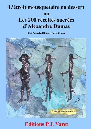 L'étroit mousquetaire en dessert : les 200 recettes sucrées d'Alexandre Dumas